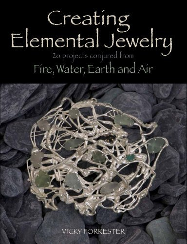 Vicky Forrester Creating Elemental Jewelry 20 Projects Conjured From Fire Water Earth And