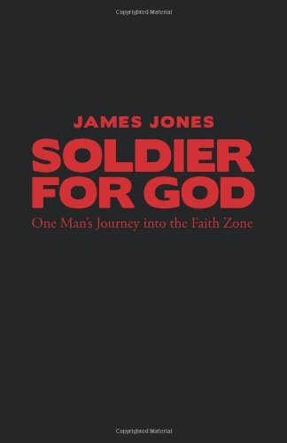 Jones James Soldier For God One Man's Journey Into The Faith Zone