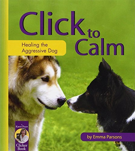 Emma Parsons Click To Calm Healing The Aggressive Dog