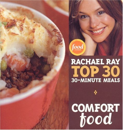 Rachael Ray Comfort Food Rachael Ray's Top 30 30 Minutes Meals