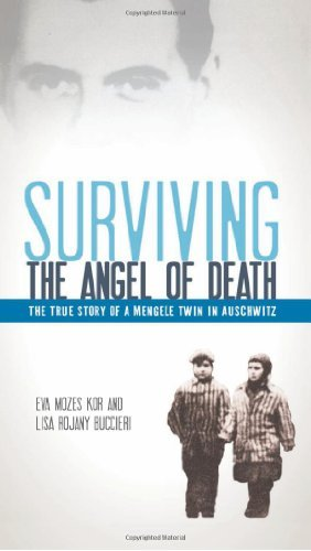 Eva Mozes Kor Surviving The Angel Of Death The True Story Of A Mengele Twin In Auschwitz