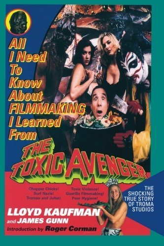 Lloyd Kaufman All I Need To Know About Filmmaking I Learned From The Shocking True Story Of Troma Studios