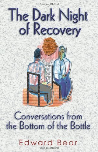 Edward Bear The Dark Night Of Recovery Conversations From The Bottom Of The Bottle