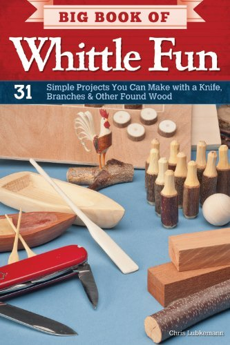 Chris Lubkemann Big Book Of Whittle Fun 31 Simple Projects You Can Make With A Knife Bra