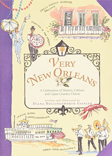 Diana Hollingsworth Gessler Very New Orleans A Celebration Of History Culture And Cajun Coun