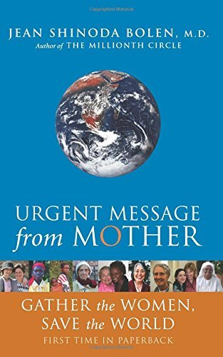 Bolen Jean Shinoda M.D. Urgent Message From Mother Gather The Women Save The World