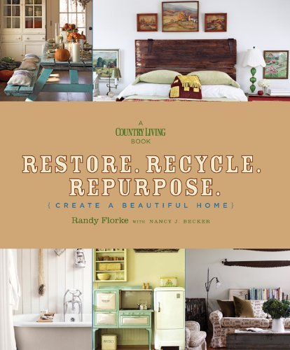 Randy Florke Restore. Recycle. Repurpose. Create A Beautiful Home