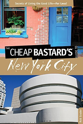 Rob Grader The Cheap Bastard's Guide To New York City Secrets Of Living The Good Life For Less! 0005 Edition;