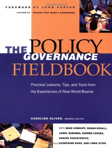 Caroline Oliver The Policy Governance Fieldbook Practical Lessons Tips And Tools From The Exper