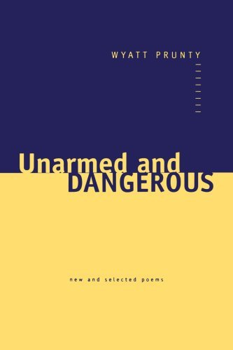 Wyatt Prunty Unarmed And Dangerous New And Selected Poems Revised