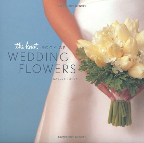 Carley Roney The Knot Book Of Wedding Flowers