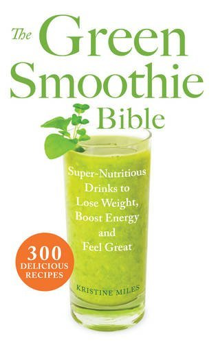 Kristine Miles Green Smoothie Bible The Super Nutritious Drinks To Lose Weight Boost Ene