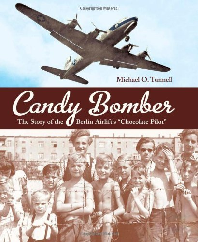 "Michael O. Tunnell Candy Bomber The Story Of The Berlin Airlift's ""chocolate Pilo"