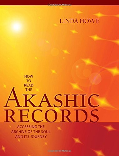 Linda Howe How To Read The Akashic Records Accessing The Archive Of The Soul And Its Journey