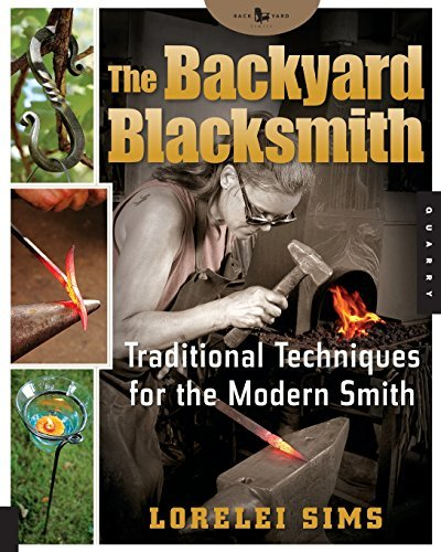 Lorelei Sims The Backyard Blacksmith Traditional Techniques For The Modern Smith