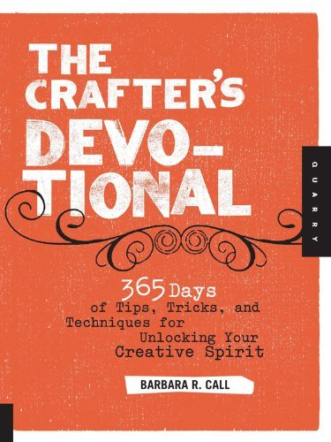 Barbara R. Call The Crafter's Devotional 365 Days Of Tips Tricks And Techniques For Unlo