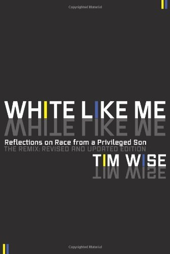 Tim Wise White Like Me Reflections On Race From A Privileged Son 0003 Edition;revised