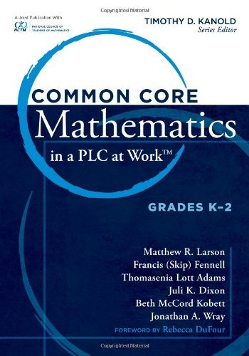Timothy D. Kanold Common Core Mathematics In A Plc At Work Grades K