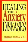 Thomas L. Leaman Healing The Anxiety Diseases