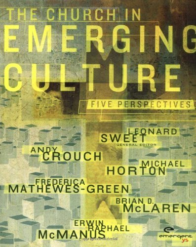 Andy Crouch The Church In Emerging Culture Five Perspectives