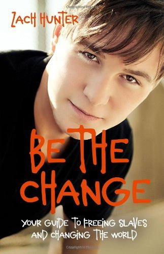 Zach Hunter Be The Change Your Guide To Freeing Slaves And Changing The Wor Revised