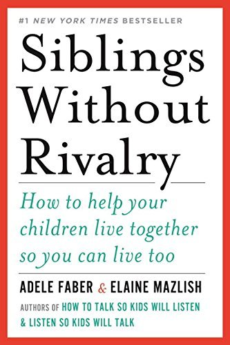 Adele Faber Siblings Without Rivalry How To Help Your Children Live Together So You Ca