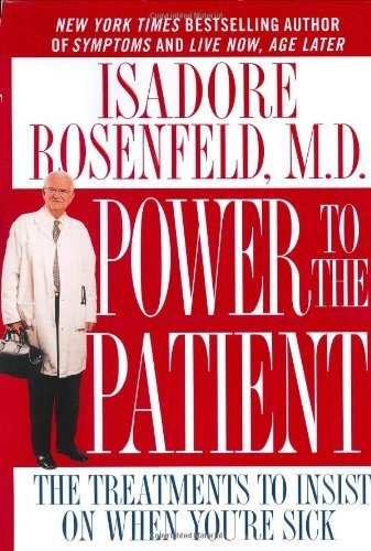 Isadore Rosenfeld Power To The Patient The Treatments To Insist On When You're Sick