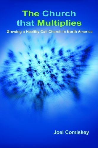 Joel T. Comiskey The Church That Multiplies Growing A Healthy Cell Church In North America