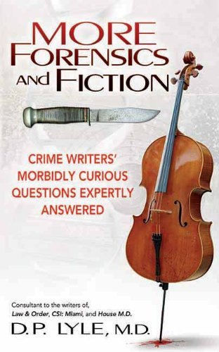 D. P. Lyle More Forensics And Fiction Crime Writers' Morbidly Curious Questions Expertl