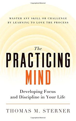 Thomas M. Sterner The Practicing Mind Developing Focus And Discipline In Your Life M