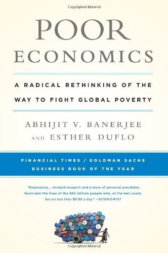 Abhijit Banerjee Poor Economics A Radical Rethinking Of The Way To Fight Global P