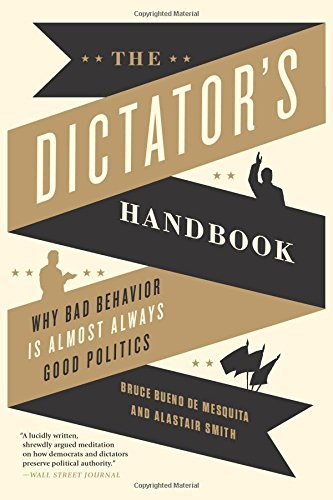 Bruce Bueno De Mesquita Dictator's Handbook The Why Bad Behavior Is Almost Always Good Politics