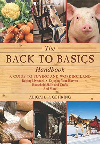 Abigail R. Gehring The Back To Basics Handbook A Guide To Buying And Working Land Raising Lives 0003 Edition;