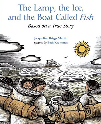Jacqueline Briggs Martin The Lamp The Ice And The Boat Called Fish Based On A True Story