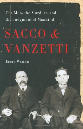 Bruce Watson Sacco And Vanzetti The Men The Murders And The