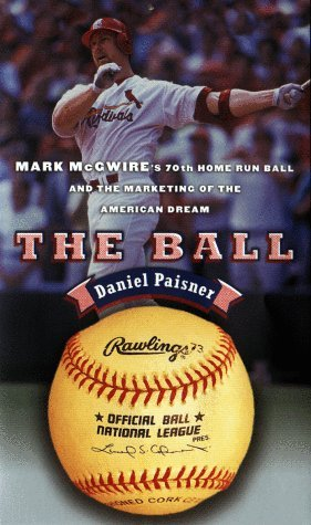 Daniel Paisner The Ball Mark Mcgwire's Home Run Ball And The Mar