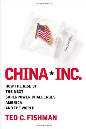 Ted C. Fishman China Inc. How The Rise Of The Next Superpower C