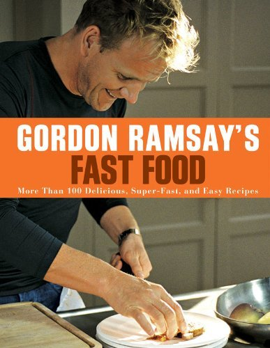 Gordon Ramsay Gordon Ramsay's Fast Food More Than 100 Delicious Super Fast And Easy Rec