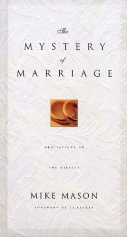 Mike Mason The Mystery Of Marriage As Iron Sharpens Iron