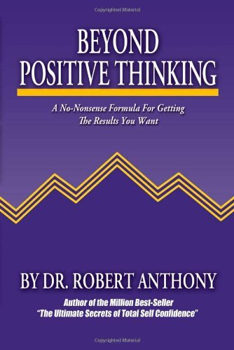 Robert Anthony Beyond Positive Thinking A No Nonsense Formula For Getting The Results You