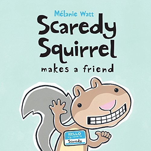 Melanie Watt Scaredy Squirrel Makes A Friend