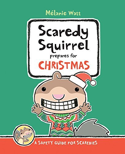 Melanie Watt Scaredy Squirrel Prepares For Christmas A Safety Guide For Scaredies