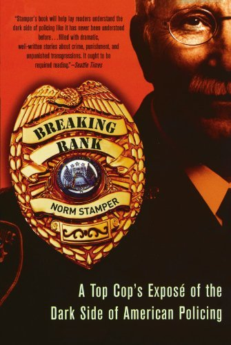 Norm Stamper Breaking Rank A Top Cop's Expose Of The Dark Side Of American P