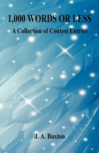 J. A. Buxton 1 000 Words Or Less A Collection Of Contest Entr