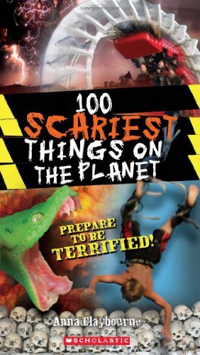 Anna Claybourne 100 Scariest Things On The Planet