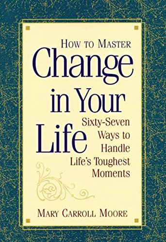 Mary Carroll Moore How To Master Change In Your Life Sixty Seven Way