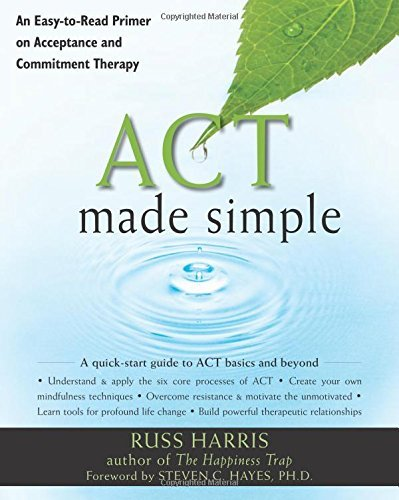 Russ Harris Act Made Simple An Easy To Read Primer On Acceptance And Commitme