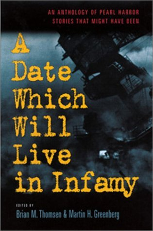 Martin Harry Greenberg A Date Which Will Live Infamy An Anthology Of Pearl Harbors Stories That Might