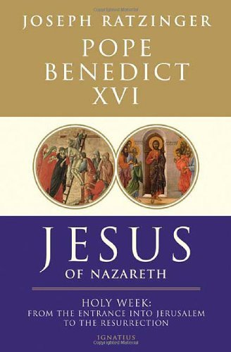 Pope Benedict Xvi Jesus Of Nazareth Part Two Holy Week From The Entrance Into Jerusalem To Th