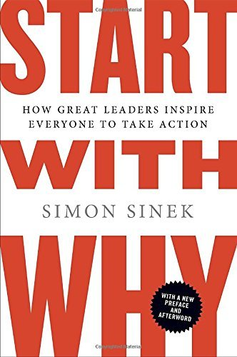 Simon Sinek Start With Why How Great Leaders Inspire Everyone To Take Action